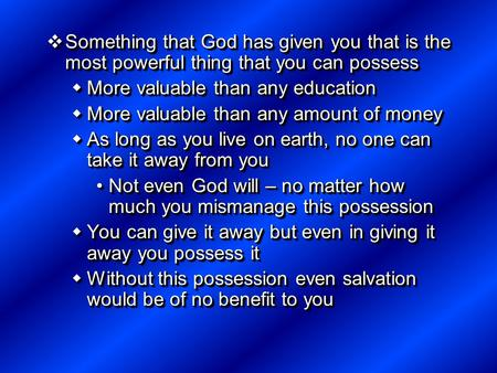  Something that God has given you that is the most powerful thing that you can possess  More valuable than any education  More valuable than any amount.