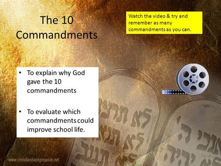 The 10 Commandments To explain why God gave the 10 commandments To evaluate which commandments could improve school life. Watch the video & try and remember.