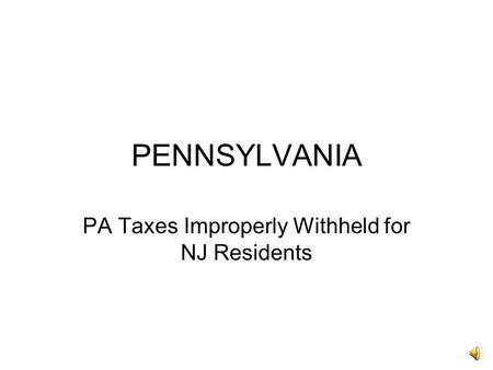 PENNSYLVANIA PA Taxes Improperly Withheld for NJ Residents.