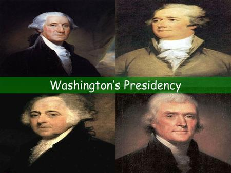 "Washington's Presidency. The First President Elected Jan. 1789 by electoral college Vice President: John Adams Washington considered it his duty ""to render."