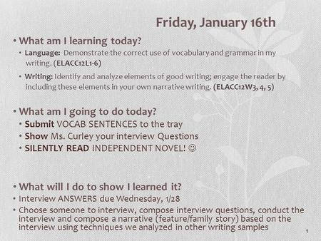 1 Friday, January 16th What am I learning today? Language: Demonstrate the correct use of vocabulary and grammar in my writing. (ELACC12L1-6) Writing: