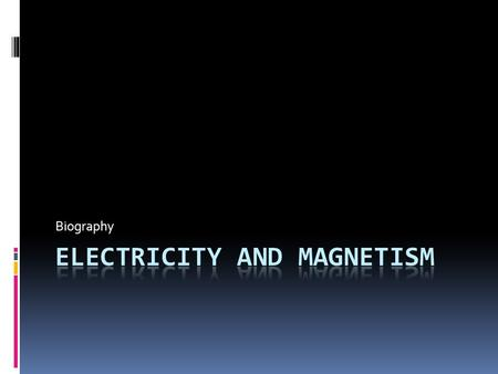 Biography. Electricity and Magnetism  Quick Summary  William Gilbert was a physician who developed and conducted experiments about electricity and magnetism.