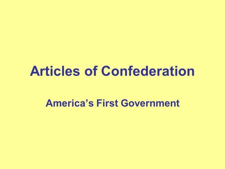 Articles of Confederation America's First Government.