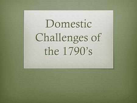 Domestic Challenges of the 1790's. Hamilton and Economic Policy  Wanted to pay off federal debt  State debt would be assumed by fed. gov't  Increase.