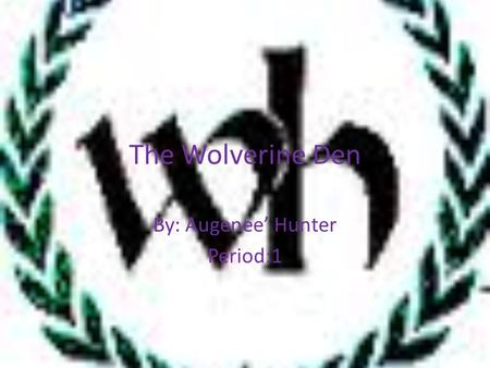 The Wolverine Den By: Augenee' Hunter Period:1. Who we are The School Store is a place where students can purchase supplies for their classes at reasonable.