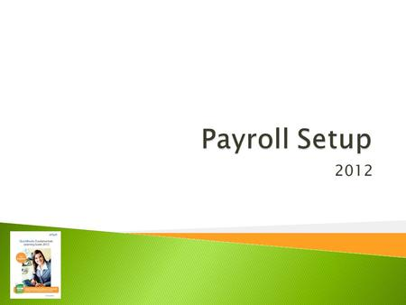 2012.  Set up payroll accounts in the Chart of Accounts  Understand Payroll Items  Use the Payroll Setup Interview to add payroll items  Use the Payroll.