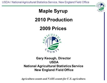 USDA / National Agricultural Statistics Service, New England Field Office Agriculture counts and NASS counts for U.S. agriculture. Gary Keough, Director.
