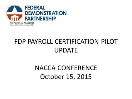 FDP PAYROLL CERTIFICATION PILOT UPDATE NACCA CONFERENCE October 15, 2015.