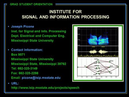 INSTITUTE FOR SIGNAL AND INFORMATION PROCESSING Joseph Picone Inst. for Signal and Info. Processing Dept. Electrical and Computer Eng. Mississippi State.