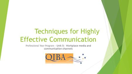 Techniques for Highly Effective Communication Professional Year Program - Unit 5: Workplace media and communication channels.