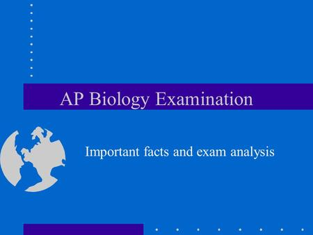 AP Biology Examination Important facts and exam analysis.