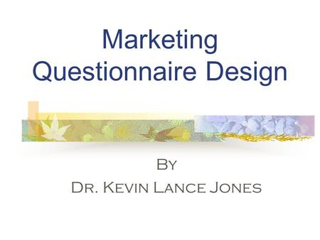 Marketing Questionnaire Design By Dr. Kevin Lance Jones.