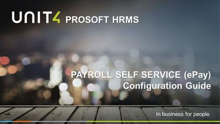 In business for people. PROSOFT HRMS PAYROLL SELF SERVICE (ePay) Configuration Guide.