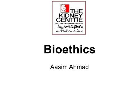 Bioethics Aasim Ahmad. Ethics and Ethical Issues Ethic is defined as set of morals Ethics is the science of morals in human conduct; moral principles.