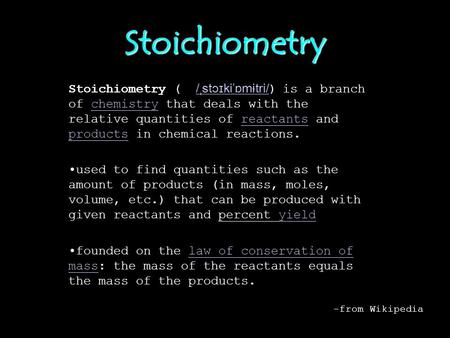 Stoichiometry Stoichiometry (  /ˌstɔɪkiˈɒmɨtri/) is a branch of chemistry that deals with the relative quantities of reactants and products in chemical.