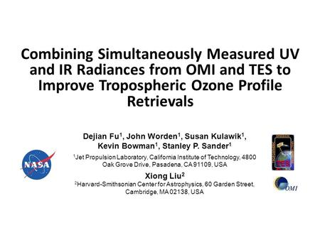 Combining Simultaneously Measured UV and IR Radiances from OMI and TES to Improve Tropospheric Ozone Profile Retrievals Dejian Fu 1, John Worden 1, Susan.