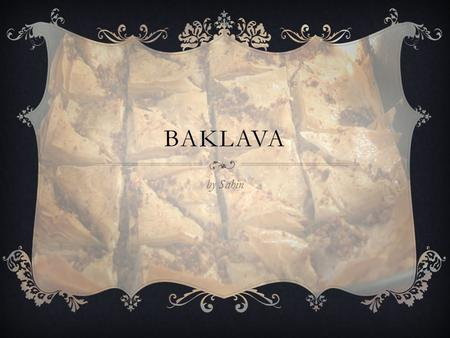 BAKLAVA by Sahin. INGREDIENTS  150g finely chopped walnuts  20 sheets filo pastry (one pack)  1 cup of sugar  1 cup of water  100g of unsalted butter.