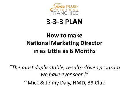 "3-3-3 PLAN How to make National Marketing Director in as Little as 6 Months ""The most duplicatable, results-driven program we have ever seen!"" ~ Mick &"