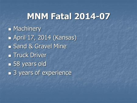 MNM Fatal 2014-07 Machinery Machinery April 17, 2014 (Kansas) April 17, 2014 (Kansas) Sand & Gravel Mine Sand & Gravel Mine Truck Driver Truck Driver 58.