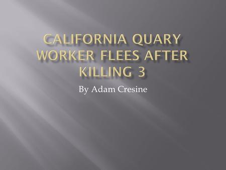 By Adam Cresine.  A man opened fire at a limestone quarry in santa clara, California  He was attending a security meeting for the quarry he worked for.