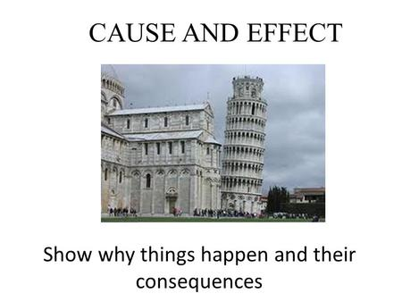 CAUSE AND EFFECT Show why things happen and their consequences.