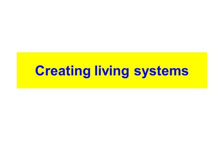 Creating living systems