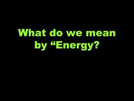 "What do we mean by ""Energy?. List of Energy Sources Nuclear Geothermal Coal Small Hydro Large Hydro Biomass Solar Wind Natural Gas Petroleum Ethanol Biodiesel."