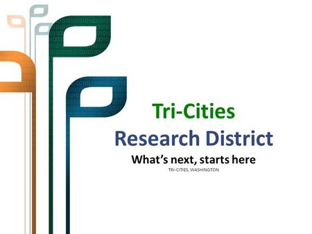 Tri-Cities Research District What's next, starts here TRI-CITIES, WASHINGTON.