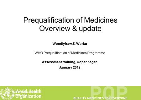 PQP-overview & update January 2012 1 Prequalification of Medicines Overview & update Wondiyfraw Z. Worku WHO Prequalification of Medicines Programme Assessment.