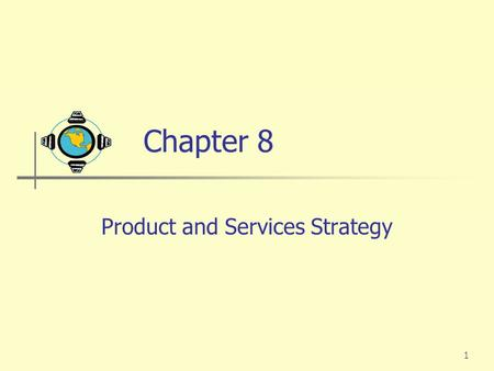 1 Chapter 8 Product and Services Strategy. 2 What is a Product? Product A Product is anything that can be offered to a market for attention, acquisition,