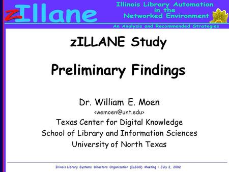 ZILLANE Study Preliminary Findings Dr. William E. Moen Texas Center for Digital Knowledge School of Library and Information Sciences University of North.