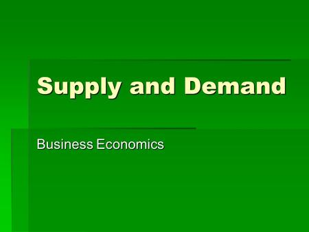 Supply and Demand Business Economics. Demand  A range of Prices and Quantities  Price is termed Demand Price  the maximum price that buyers are willing.