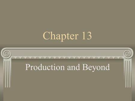 Chapter 13 Production and Beyond. Producing Products Resources Capitol People Knowledge Materials Energy Tools/Machines Processes.