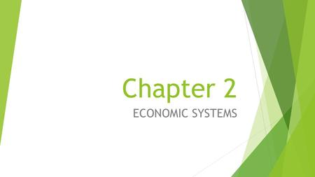 Chapter 2 ECONOMIC SYSTEMS. Section 1  Introduction to Economic Systems.