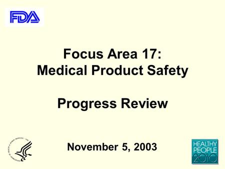 Focus Area 17: Medical Product Safety Progress Review November 5, 2003.
