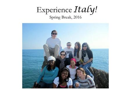 Experience Italy! Spring Break, 2016. Experience Italy! HIST 4800 – Italy:'s Long Globalization – From Ancient Rome to EU. Explore the rich history and.