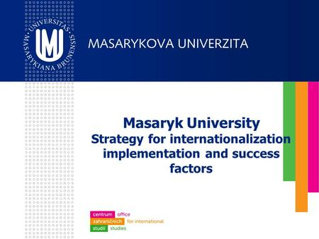 Masaryk University Strategy for internationalization implementation and success factors.