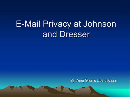 E-Mail Privacy at Johnson and Dresser By: Anuj Ghai & Ubaid Khan.