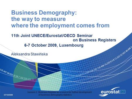 07/10/2009 Session 3: Business Register as a source for further development of business demography statistics Business Demography: the way to measure where.