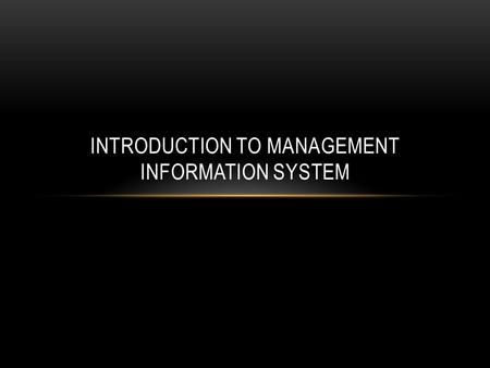 INTRODUCTION TO MANAGEMENT INFORMATION SYSTEM. INTRODUCTION Now a day, there are many companies, which depend on their computers for their day-to-day.