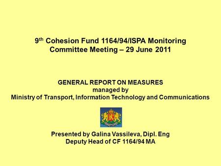 9 th Cohesion Fund 1164/94/ISPA Monitoring Committee Meeting – 29 June 2011 GENERAL REPORT ON MEASURES managed by Ministry of Transport, Information Technology.