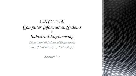 Department of Industrial Engineering Sharif University of Technology Session # 4.