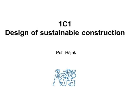 1C1 Design of sustainable construction Petr Hájek.