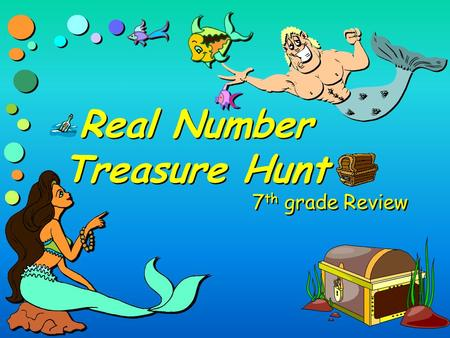 Real Number Treasure Hunt 7 th grade Review Level One >>>> >>>> <<<< <<<<