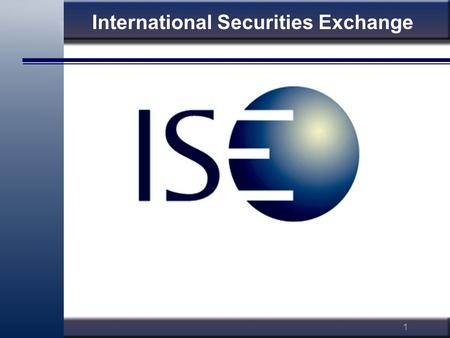 1 International Securities Exchange. 2 Steve Meizinger Director of Education ISE Steve Meizinger ISEoptions.com