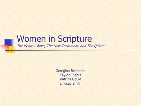 Women in Scripture The Hebrew Bible, The New Testament, and The Qu'ran Georgina Belmonte Taylor Chaput Katrina Gould Lindsay Smith.