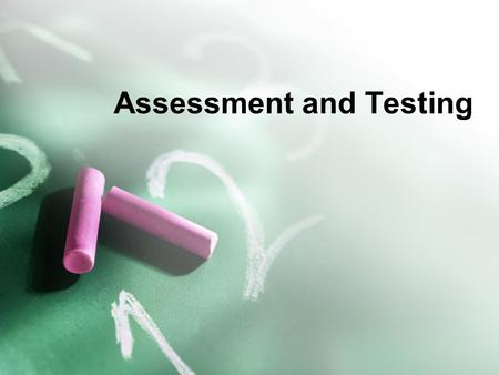 Assessment and Testing. Evaluation Process that measures progress toward accomplishing objectives Diagnostic – determine competence Formative – monitor.
