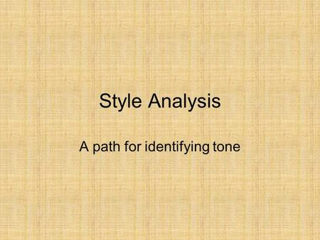 Style Analysis A path for identifying tone. TONE Tone is defined as the author's attitude toward his work or his audience. Tone may also be a character's.