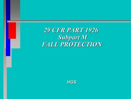 29 CFR PART 1926 Subpart M FALL PROTECTION 29 CFR PART 1926 Subpart M FALL PROTECTION HGS.