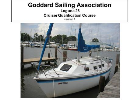 Goddard Sailing Association Laguna 26 Cruiser Qualification Course version 7.